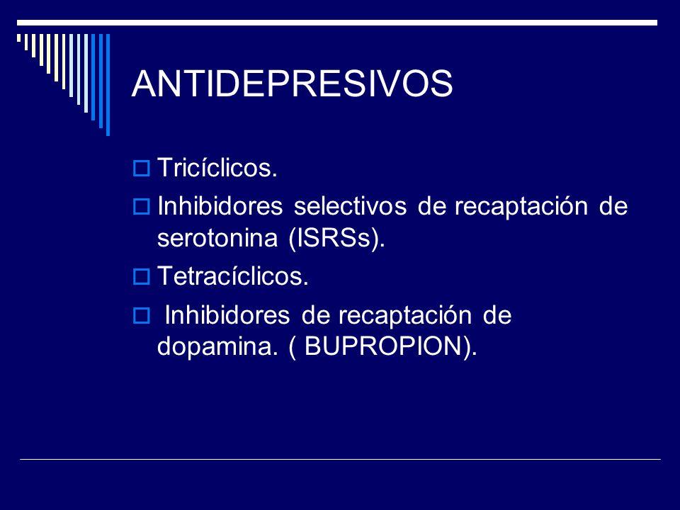 ANTIDEPRESIVOS Tricíclicos. Inhibidores selectivos de recaptación de serotonina (ISRSs).