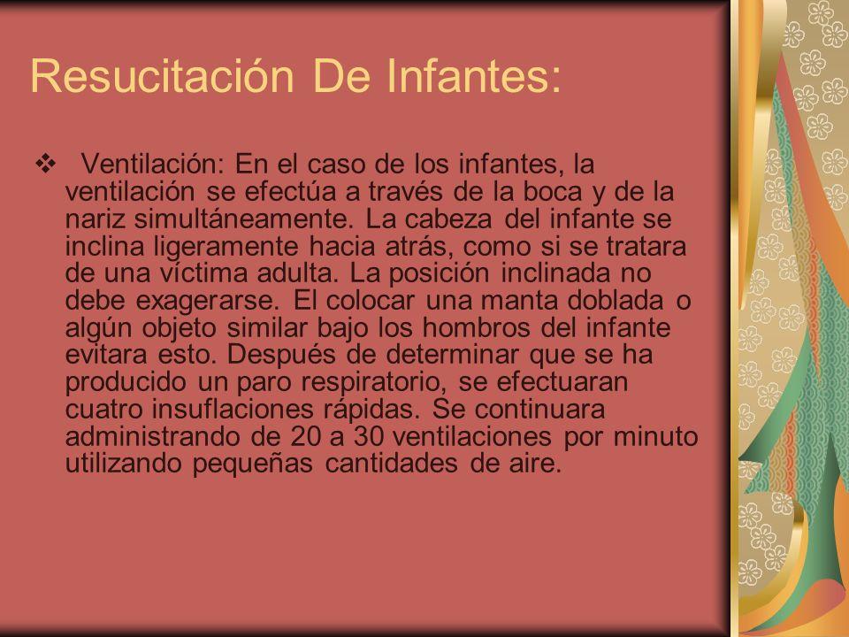 Resucitación De Infantes: Ventilación: En el caso de los infantes, la ventilación se efectúa a través de la boca y de la nariz simultáneamente. La cab