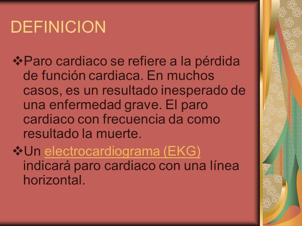 DEFINICION Paro cardiaco se refiere a la pérdida de función cardiaca. En muchos casos, es un resultado inesperado de una enfermedad grave. El paro car