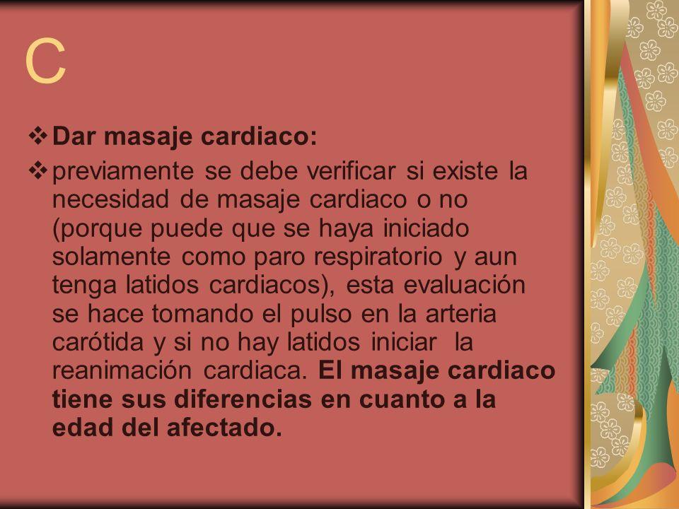 C Dar masaje cardiaco: previamente se debe verificar si existe la necesidad de masaje cardiaco o no (porque puede que se haya iniciado solamente como