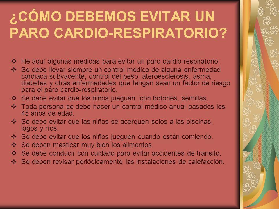 ¿CÓMO DEBEMOS EVITAR UN PARO CARDIO-RESPIRATORIO? He aquí algunas medidas para evitar un paro cardio-respiratorio: Se debe llevar siempre un control m