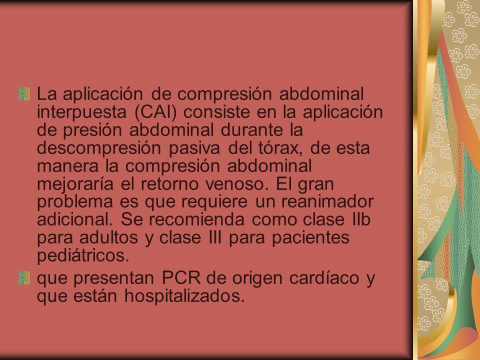 La aplicación de compresión abdominal interpuesta (CAI) consiste en la aplicación de presión abdominal durante la descompresión pasiva del tórax, de e