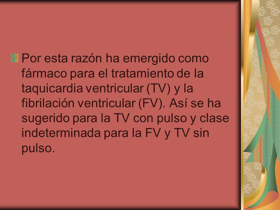Por esta razón ha emergido como fármaco para el tratamiento de la taquicardia ventricular (TV) y la fibrilación ventricular (FV). Así se ha sugerido p