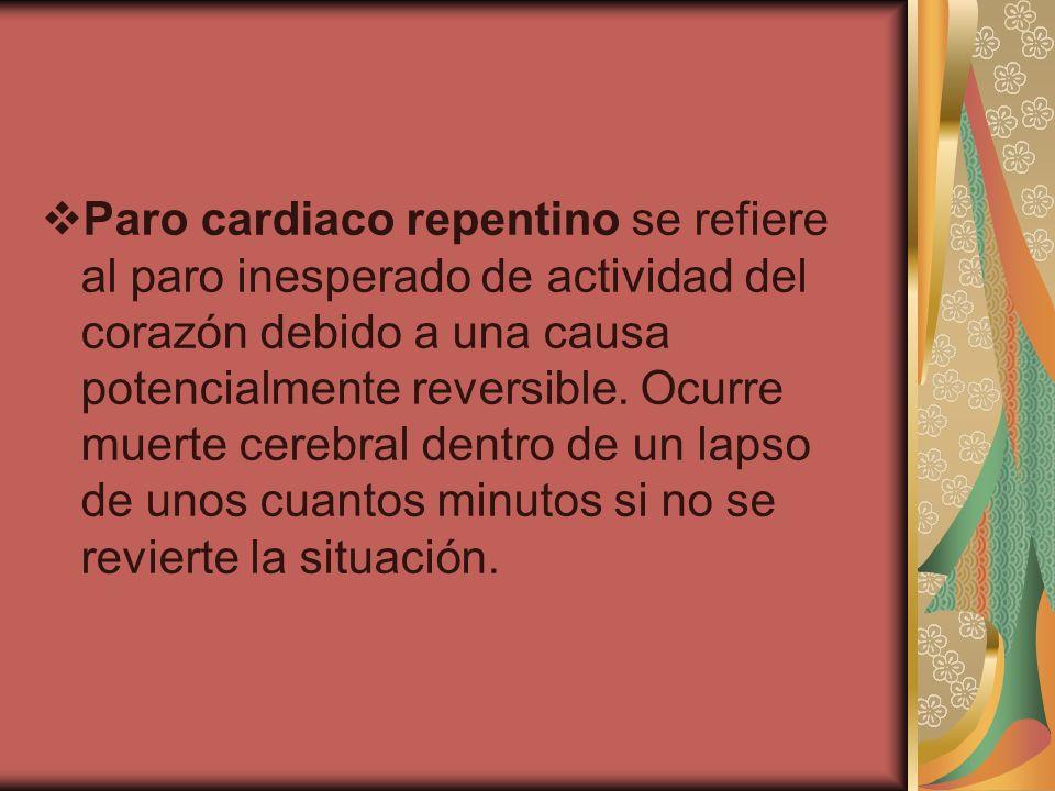 Paro cardiaco repentino se refiere al paro inesperado de actividad del corazón debido a una causa potencialmente reversible. Ocurre muerte cerebral de