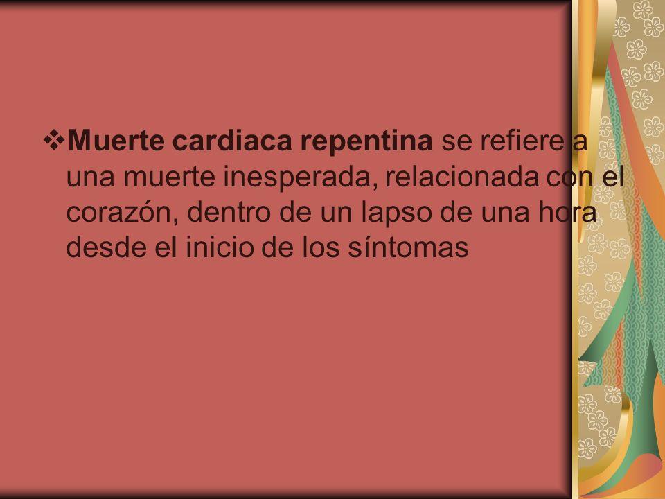 Muerte cardiaca repentina se refiere a una muerte inesperada, relacionada con el corazón, dentro de un lapso de una hora desde el inicio de los síntom