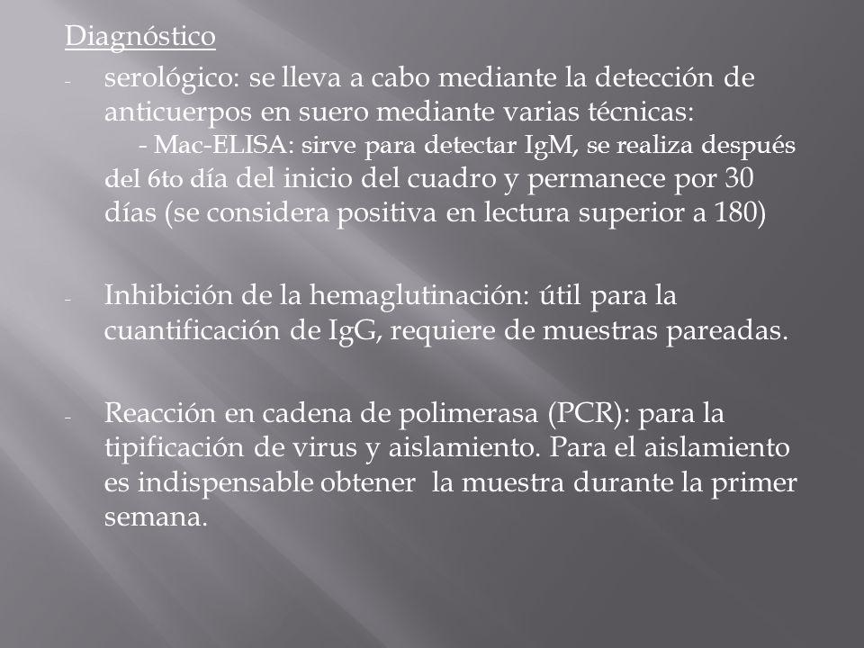 Diagnóstico - serológico: se lleva a cabo mediante la detección de anticuerpos en suero mediante varias técnicas: - Mac-ELISA: sirve para detectar IgM