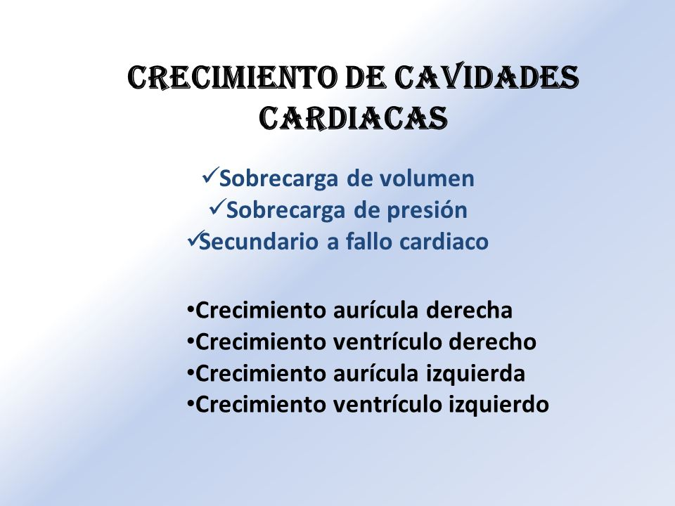 Sobrecarga de volumen Sobrecarga de presión Secundario a fallo cardiaco Crecimiento de cavidades cardiacas Crecimiento aurícula derecha Crecimiento ve