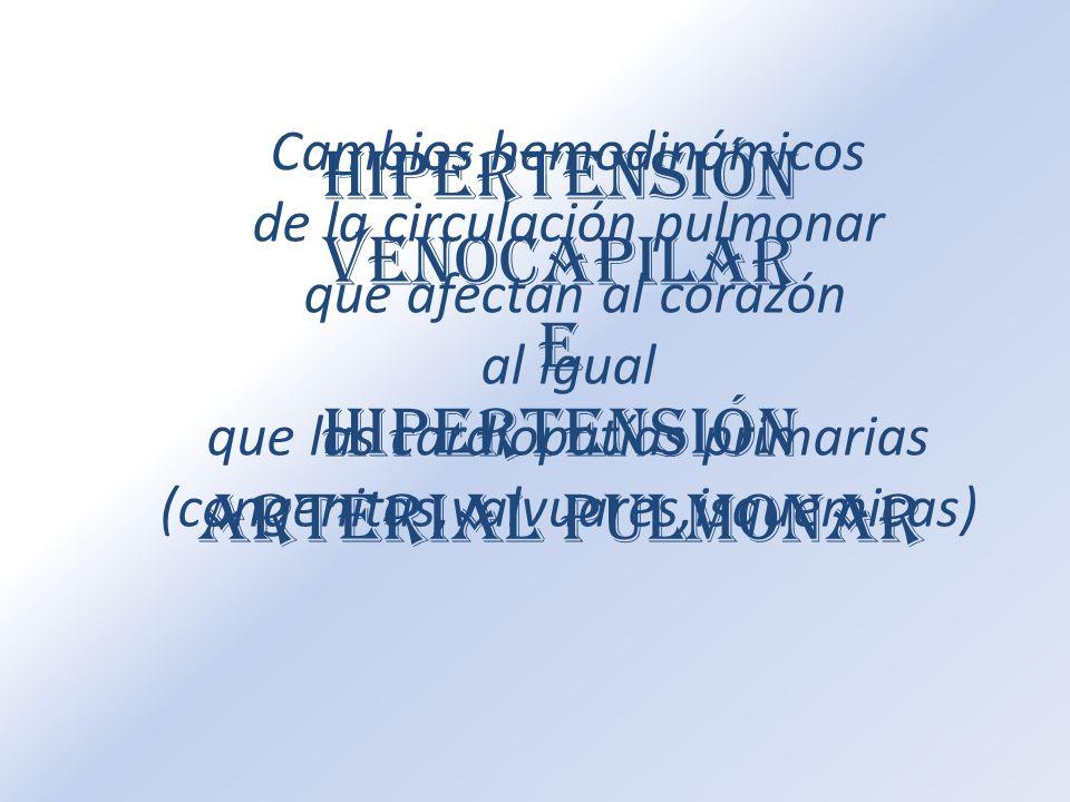 Hipertensión venocapilar E Hipertensión arterial pulmonar Cambios hemodinámicos de la circulación pulmonar que afectan al corazón al igual que las car