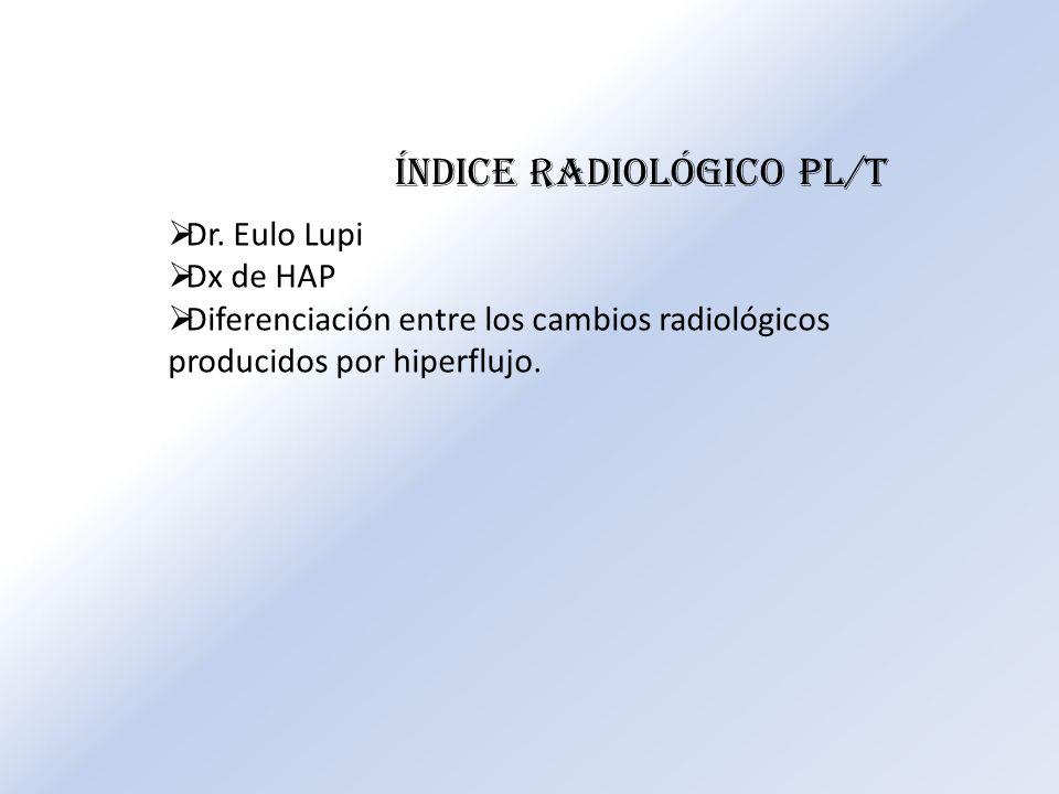 Dr. Eulo Lupi Dx de HAP Diferenciación entre los cambios radiológicos producidos por hiperflujo. Índice radiológico PL/T