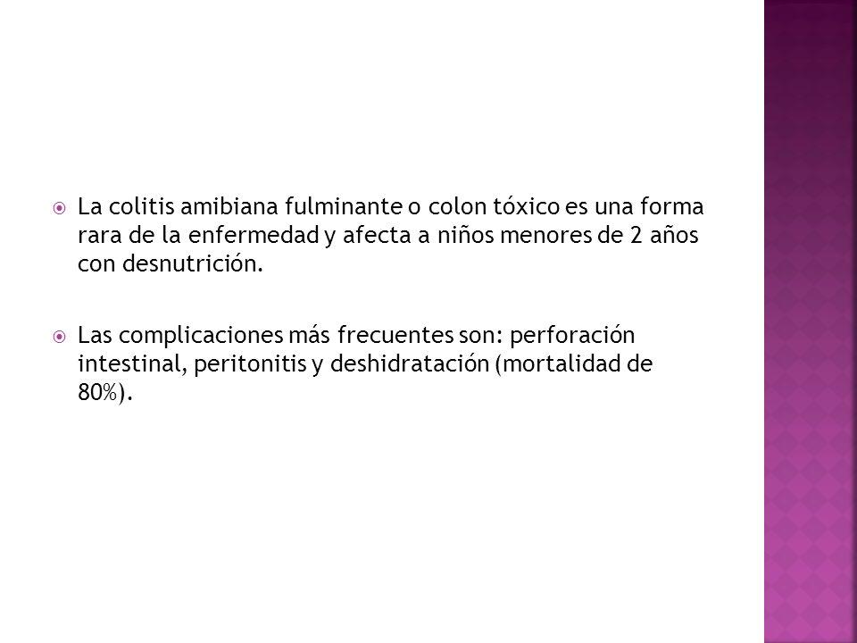 La colitis amibiana fulminante o colon tóxico es una forma rara de la enfermedad y afecta a niños menores de 2 años con desnutrición. Las complicacion