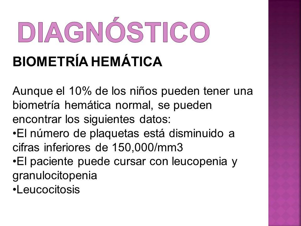 BIOMETRÍA HEMÁTICA Aunque el 10% de los niños pueden tener una biometría hemática normal, se pueden encontrar los siguientes datos: El número de plaqu