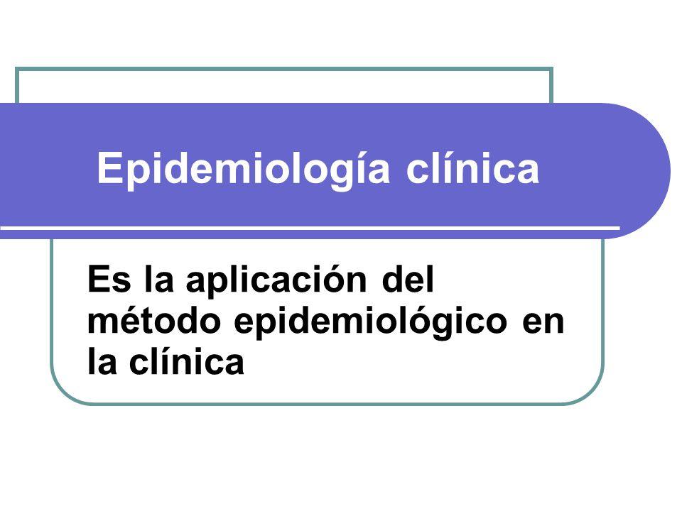 Epidemiología clínica Es la aplicación del método epidemiológico en la clínica