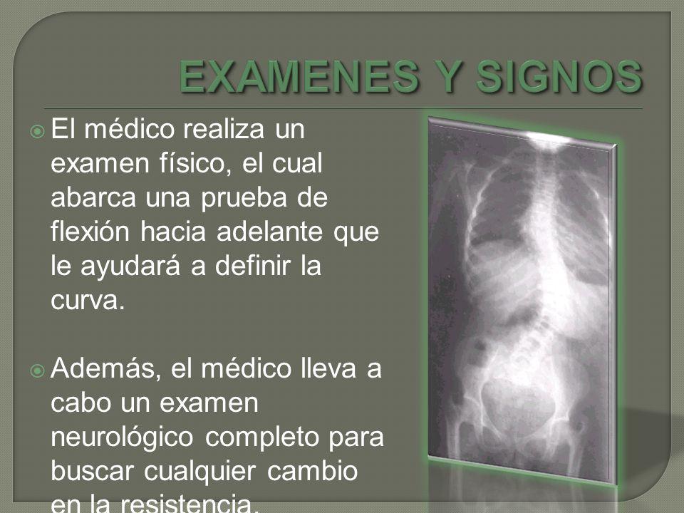 El médico realiza un examen físico, el cual abarca una prueba de flexión hacia adelante que le ayudará a definir la curva. Además, el médico lleva a c