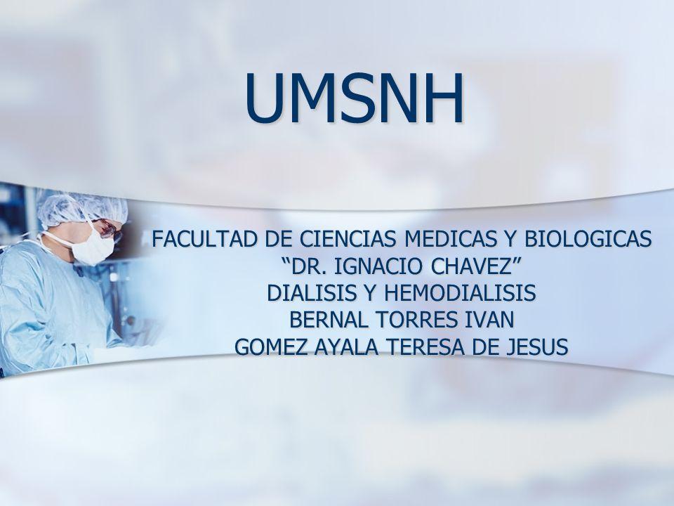 UMSNH FACULTAD DE CIENCIAS MEDICAS Y BIOLOGICAS DR. IGNACIO CHAVEZ DIALISIS Y HEMODIALISIS BERNAL TORRES IVAN GOMEZ AYALA TERESA DE JESUS