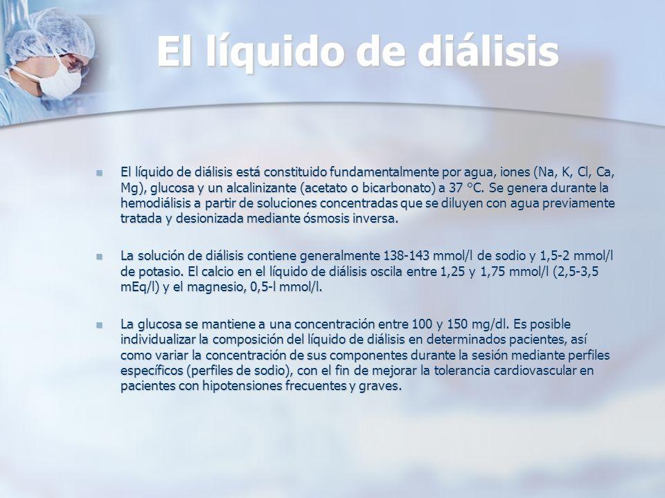 El líquido de diálisis El líquido de diálisis está constituido fundamentalmente por agua, iones (Na, K, Cl, Ca, Mg), glucosa y un alcalinizante (aceta
