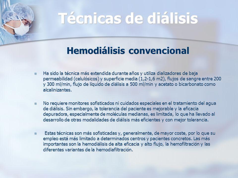 Técnicas de diálisis Hemodiálisis convencional Ha sido la técnica más extendida durante años y utiliza dializadores de baja permeabilidad (celulósicos