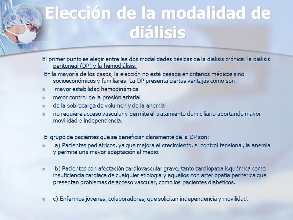 Elección de la modalidad de diálisis El primer punto es elegir entre las dos modalidades básicas de la diálisis crónica: la diálisis peritoneal (DP) y