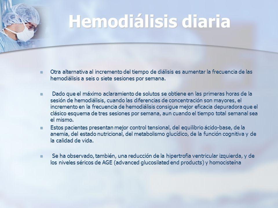 Hemodiálisis diaria Otra alternativa al incremento del tiempo de diálisis es aumentar la frecuencia de las hemodiálisis a seis o siete sesiones por se