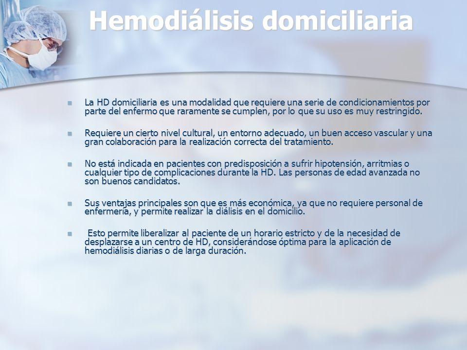 Hemodiálisis domiciliaria La HD domiciliaria es una modalidad que requiere una serie de condicionamientos por parte del enfermo que raramente se cumpl