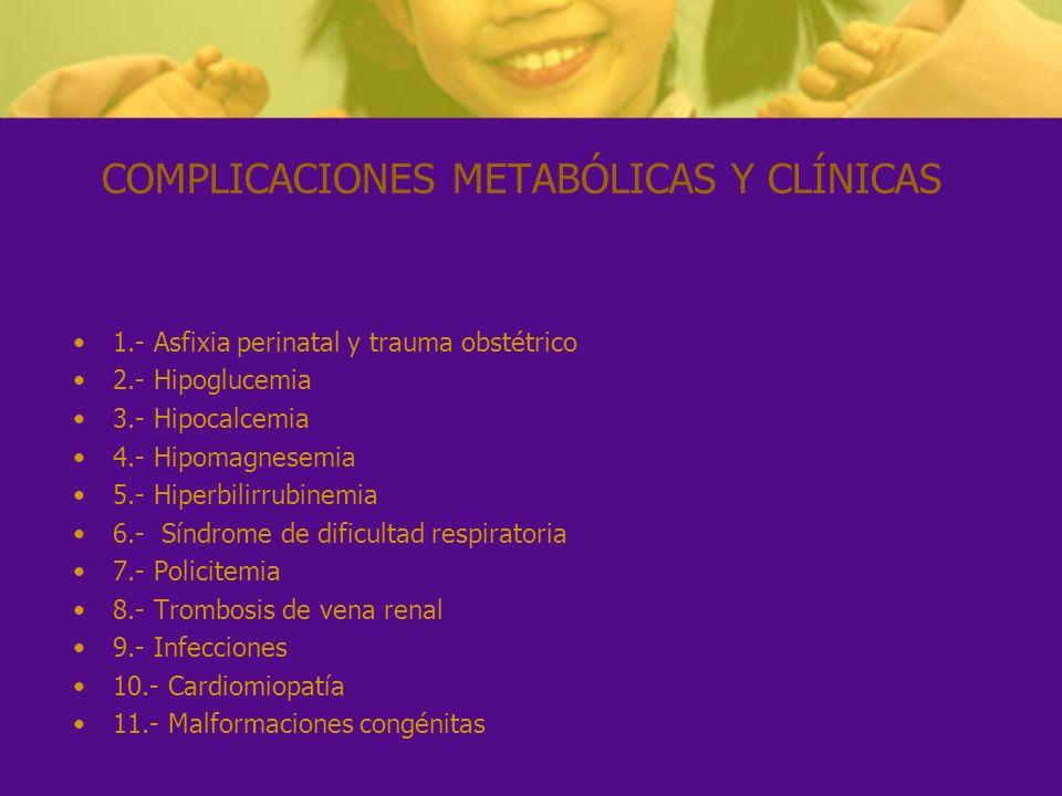 COMPLICACIONES METABÓLICAS Y CLÍNICAS 1.- Asfixia perinatal y trauma obstétrico 2.- Hipoglucemia 3.- Hipocalcemia 4.- Hipomagnesemia 5.- Hiperbilirrub
