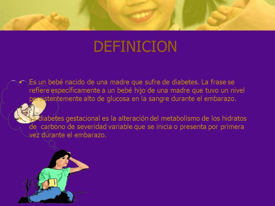 DEFINICION Es un bebé nacido de una madre que sufre de diabetes. La frase se refiere específicamente a un bebé hijo de una madre que tuvo un nivel per