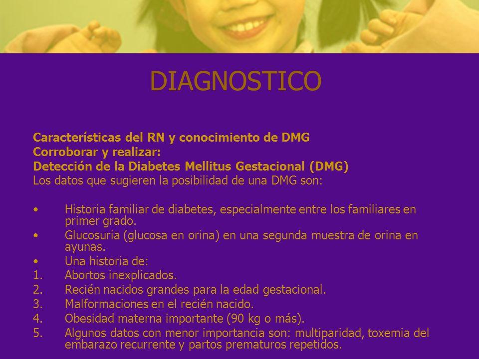 DIAGNOSTICO Características del RN y conocimiento de DMG Corroborar y realizar: Detección de la Diabetes Mellitus Gestacional (DMG) Los datos que sugi