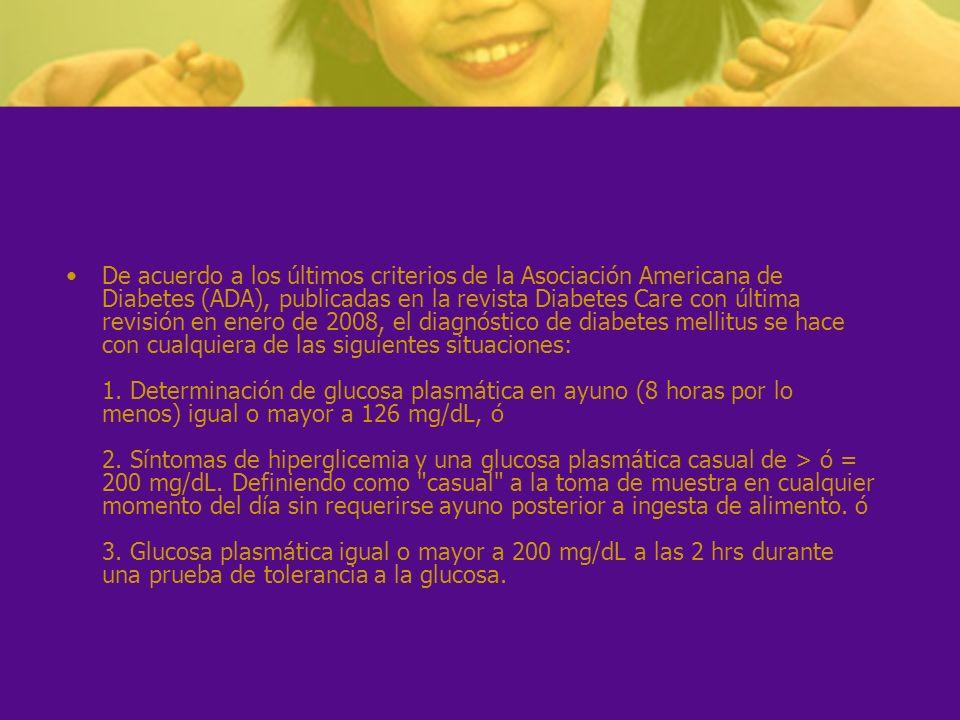 De acuerdo a los últimos criterios de la Asociación Americana de Diabetes (ADA), publicadas en la revista Diabetes Care con última revisión en enero d