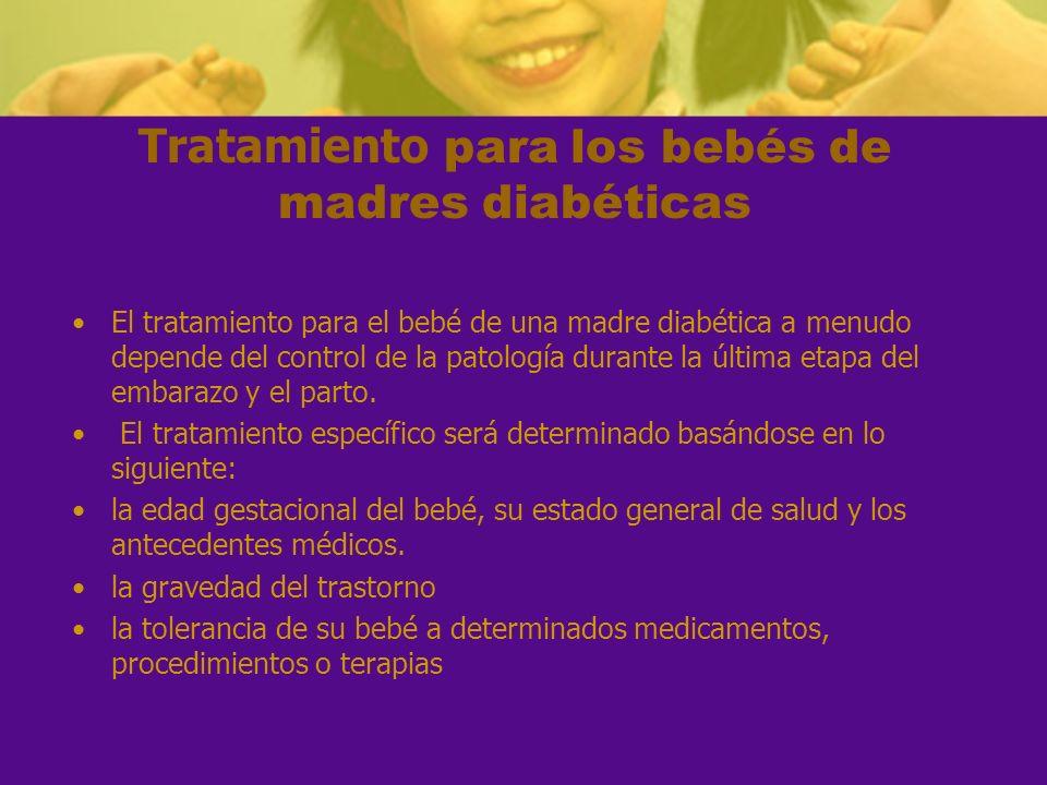 El tratamiento para el bebé de una madre diabética a menudo depende del control de la patología durante la última etapa del embarazo y el parto. El tr