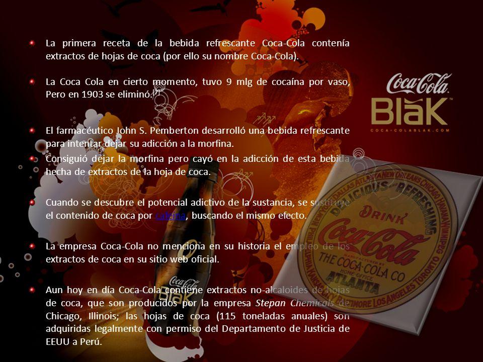 La primera receta de la bebida refrescante Coca-Cola contenía extractos de hojas de coca (por ello su nombre Coca-Cola). La Coca Cola en cierto moment