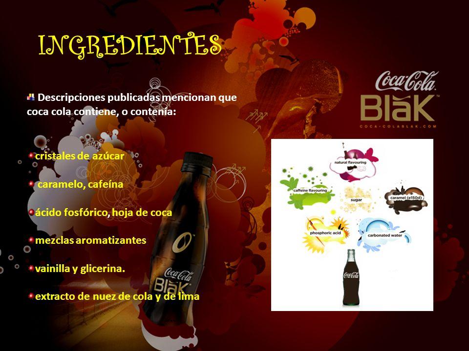 INGREDIENTES Descripciones publicadas mencionan que coca cola contiene, o contenía: cristales de azúcar caramelo, cafeína ácido fosfórico, hoja de coc