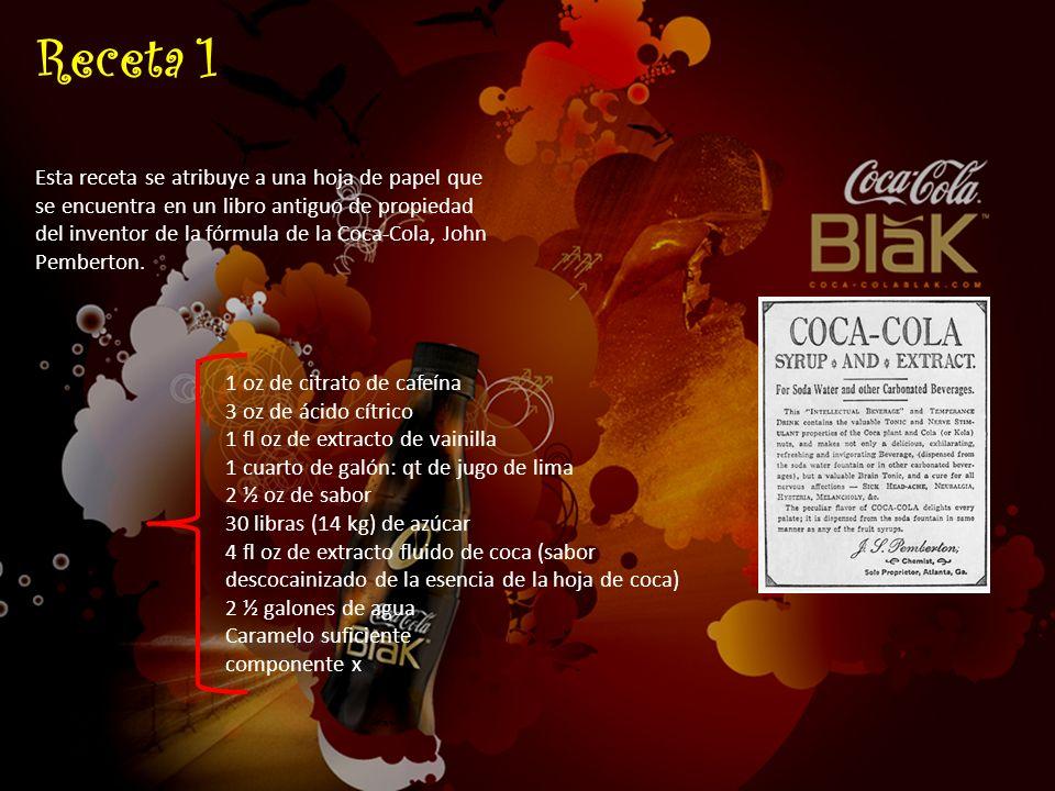 Receta 1 Esta receta se atribuye a una hoja de papel que se encuentra en un libro antiguo de propiedad del inventor de la fórmula de la Coca-Cola, Joh