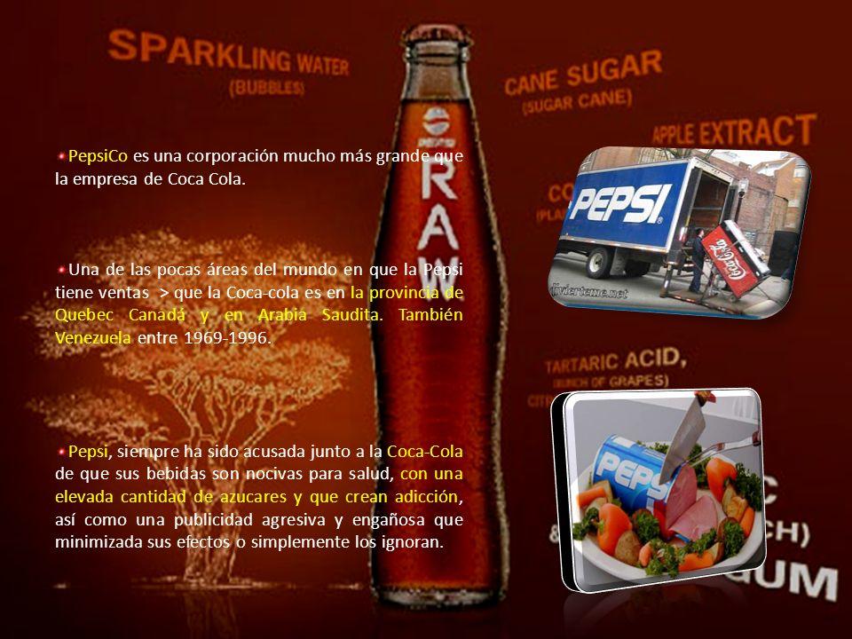 PepsiCo es una corporación mucho más grande que la empresa de Coca Cola. Una de las pocas áreas del mundo en que la Pepsi tiene ventas > que la Coca-c