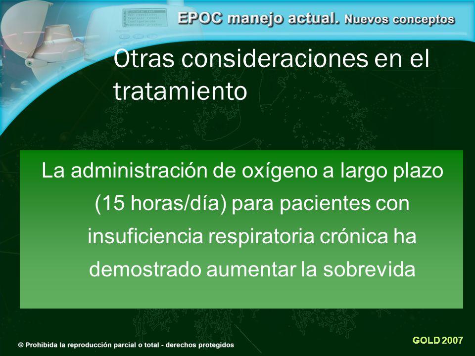 Otras consideraciones en el tratamiento La administración de oxígeno a largo plazo (15 horas/día) para pacientes con insuficiencia respiratoria crónic