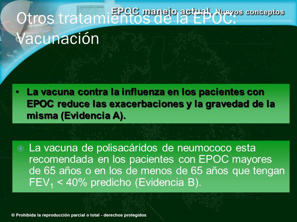 Otros tratamientos de la EPOC: Vacunación La vacuna de polisacáridos de neumococo esta recomendada en los pacientes con EPOC mayores de 65 años o en l
