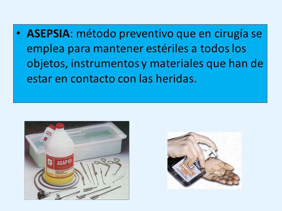 ASEPSIA: método preventivo que en cirugía se emplea para mantener estériles a todos los objetos, instrumentos y materiales que han de estar en contacto con las heridas.