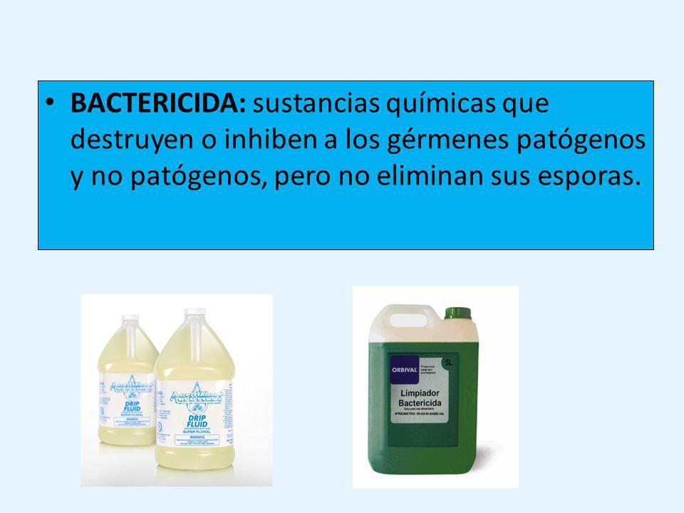 BACTERICIDA: sustancias químicas que destruyen o inhiben a los gérmenes patógenos y no patógenos, pero no eliminan sus esporas.