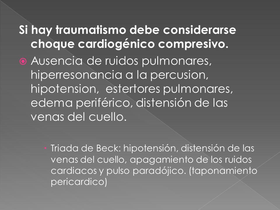 Si hay traumatismo debe considerarse choque cardiogénico compresivo. Ausencia de ruidos pulmonares, hiperresonancia a la percusion, hipotension, ester
