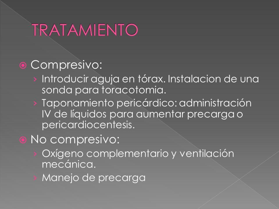 Compresivo: Introducir aguja en tórax. Instalacion de una sonda para toracotomia. Taponamiento pericárdico: administración IV de líquidos para aumenta