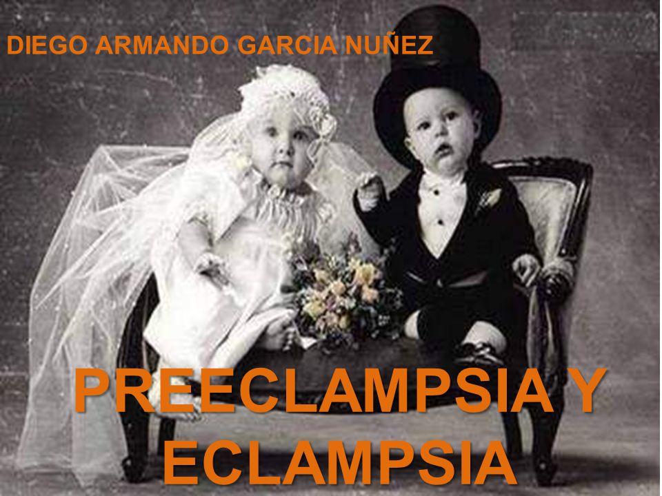 PREECLAMPSIA Y ECLAMPSIA DIEGO ARMANDO GARCIA NUÑEZ