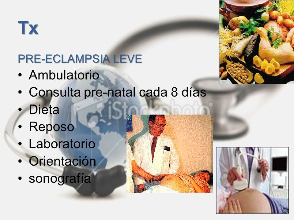 Tx PRE-ECLAMPSIA LEVE Ambulatorio Consulta pre-natal cada 8 días Dieta Reposo Laboratorio Orientación sonografía