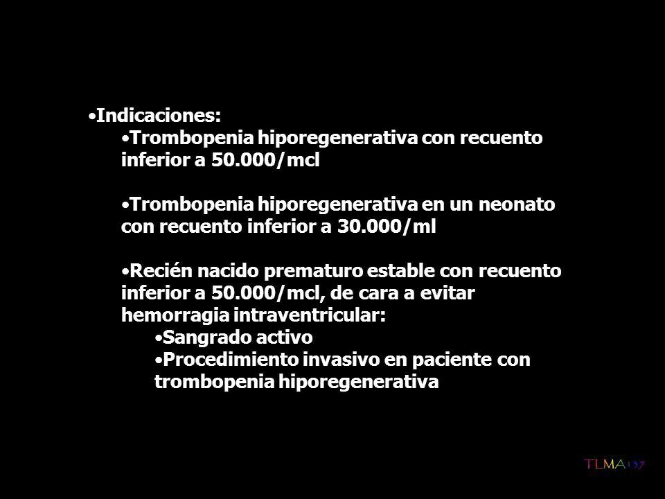 Indicaciones: Trombopenia hiporegenerativa con recuento inferior a 50.000/mcl Trombopenia hiporegenerativa en un neonato con recuento inferior a 30.00