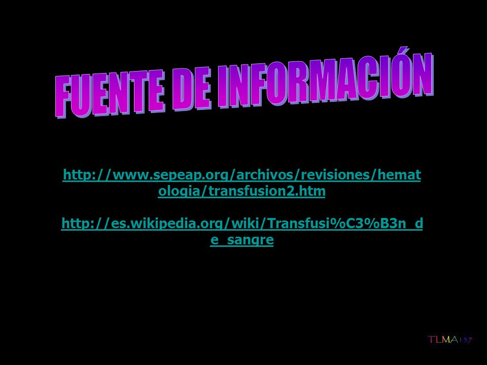 http://www.sepeap.org/archivos/revisiones/hemat ologia/transfusion2.htm http://es.wikipedia.org/wiki/Transfusi%C3%B3n_d e_sangre