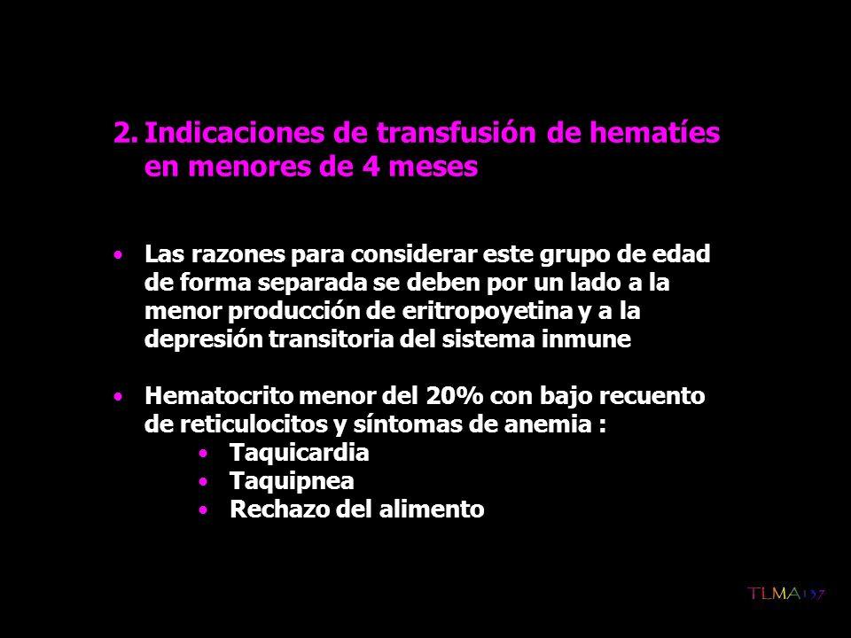 2.Indicaciones de transfusión de hematíes en menores de 4 meses Las razones para considerar este grupo de edad de forma separada se deben por un lado