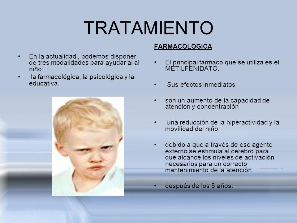 TRATAMIENTO En la actualidad, podemos disponer de tres modalidades para ayudar al al niño: la farmacológica, la psicológica y la educativa. FARMACOLOG