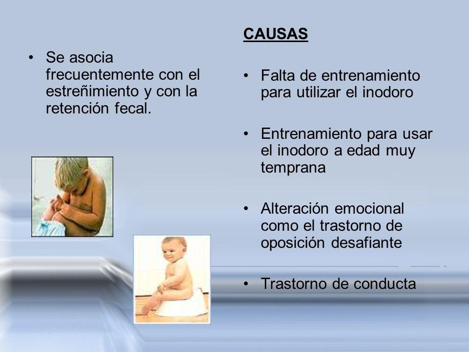 Se asocia frecuentemente con el estreñimiento y con la retención fecal. CAUSAS Falta de entrenamiento para utilizar el inodoro Entrenamiento para usar