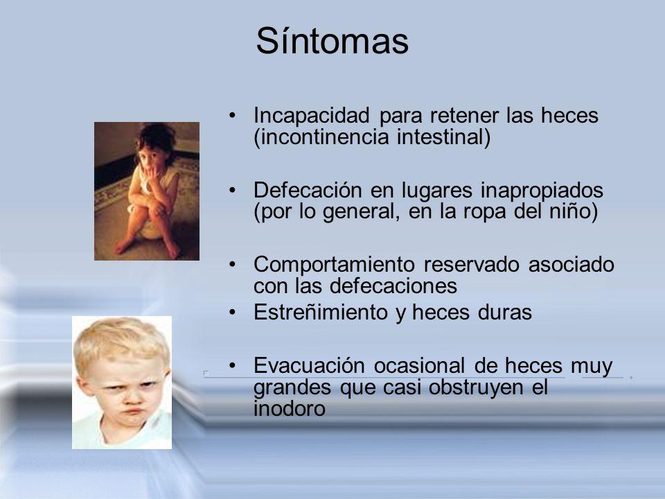 Síntomas Incapacidad para retener las heces (incontinencia intestinal) Defecación en lugares inapropiados (por lo general, en la ropa del niño) Compor