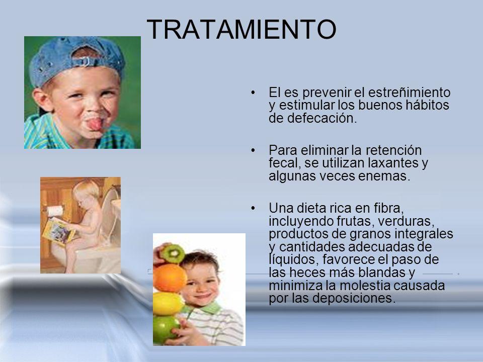 TRATAMIENTO El es prevenir el estreñimiento y estimular los buenos hábitos de defecación. Para eliminar la retención fecal, se utilizan laxantes y alg