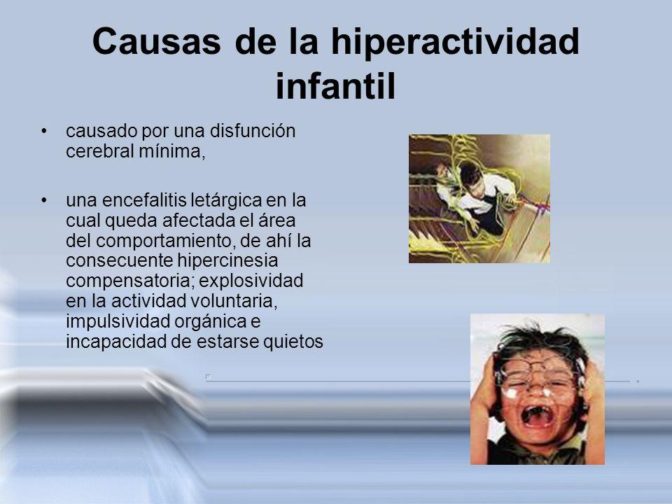 Causas de la hiperactividad infantil causado por una disfunción cerebral mínima, una encefalitis letárgica en la cual queda afectada el área del compo