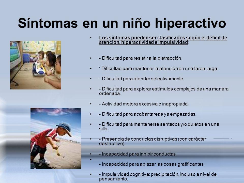 Síntomas en un niño hiperactivo Los síntomas pueden ser clasificados según el déficit de atención, hiperactividad e impulsividad: - Dificultad para re