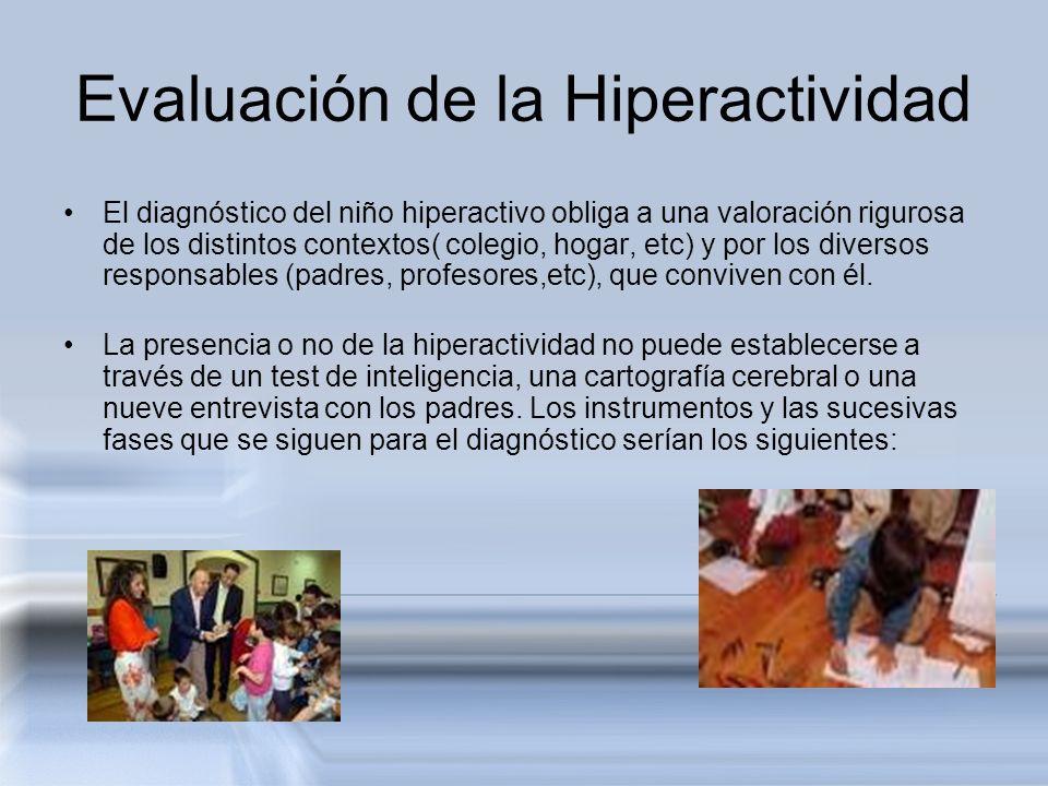 Evaluación de la Hiperactividad El diagnóstico del niño hiperactivo obliga a una valoración rigurosa de los distintos contextos( colegio, hogar, etc)